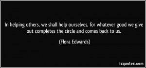 helping others, we shall help ourselves, for whatever good we give out ...
