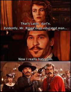 ... ' now I really hate him. Val Kilmer as Doc Holliday in Tombstone