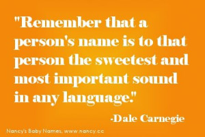 Remember that a person's name is to that person the sweetest and most ...