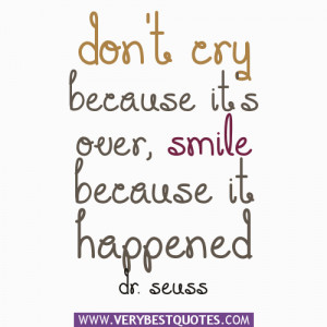 ... because it's over, smile because it happened – Dr. Seuss Quotes