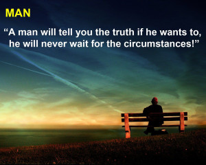 Man Will Tell You The Truth If He Wants To, He Will Never Wait For ...