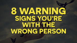 Warning signs you're with the wrong person