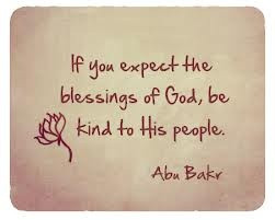 Be Kind (Abu Bakr as-Siddiq Quote Poster)If you expect the blessings ...