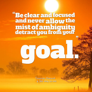 Quotes Picture: be clear and focused and never allow the mist of ...