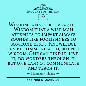 Thought For The Day on wisdom and knowledge: Wisdom cannot be imparted