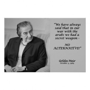 golda_meir_quote_no_alternative_posters ...