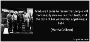 came to realize that people will more readily swallow lies than truth ...