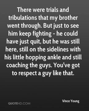 Vince Young - There were trials and tribulations that my brother went ...