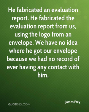 He fabricated an evaluation report. He fabricated the evaluation ...