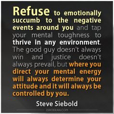 to the negative events around you and tap your mental toughness ...