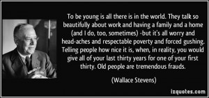 To be young is all there is in the world. They talk so beautifully ...