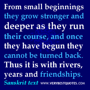 ... small beginnings they grow stronger and deeper (friendship quotes