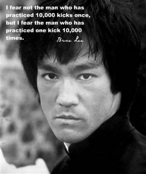 Bruce Lee Quotes - I fear not the man who has practiced 10000 kicks ...
