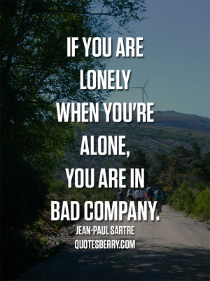 ... /97216473462/if-you-are-lonely-when-you-re-alone-you-are-in-bad-compa