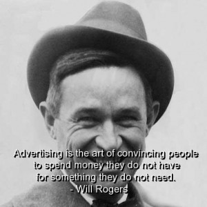 Will rogers quotes and sayings meaningful advertising money people