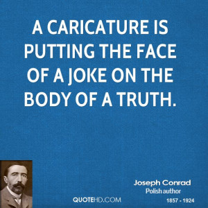 caricature is putting the face of a joke on the body of a truth.