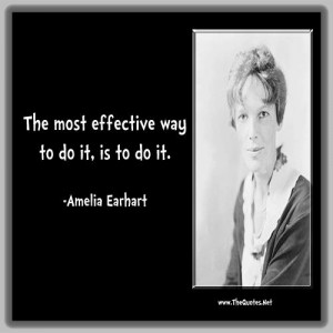 Amelia Earhart Quotes The most effective way to do it, is to do it ...