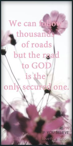 Roads quotes religious quote flowers god trust faith believe christ ...