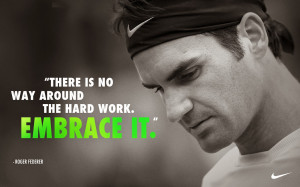 Tennis Quote of the Day: Roger Federer - Embrace Hard Work