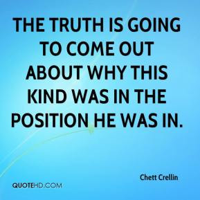 Chett Crellin - The truth is going to come out about why this kind was ...