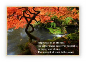 Happiness is an attitude. We either make ourselves miserable, or ...