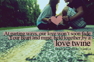 At parting ways, our love won't soon fadeYour heart and mine, held ...