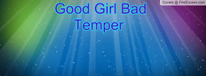 Related to Good Girl Bad Temper Facebook Quote Cover