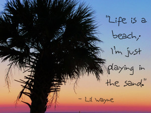 Being in Love Quote – Life is a Beach I am just Playing in the sand