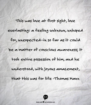 ... understood, with joyous amazement, that this was for life -Thomas Mann