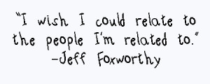 """... Wish I Could relate to the People I'm related to"""" ~ Family Quote"""