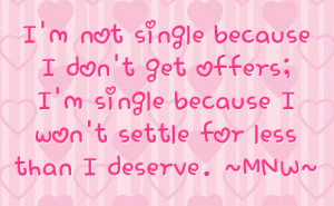 not single because I don't get offers; I'm single because I won't ...