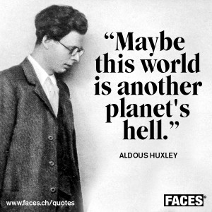 Aldous Huxley - Maybe this world is another planet's hell