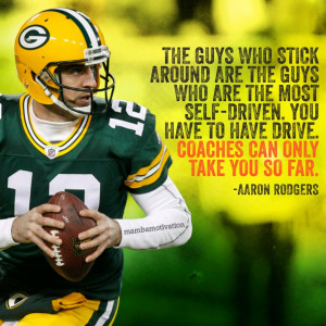 Quote from NFL player Aaron Rodgers. He is a Super Bowl champion and a ...
