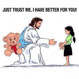 Just trust me, I have better for you
