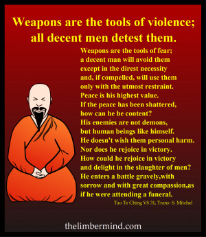 Weapons are the tools of violence, the Tao Te Ching verse 31.