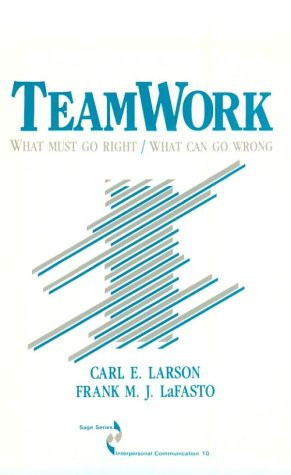 Teamwork: What Must Go Right/What Can Go Wrong (SAGE Series in ...
