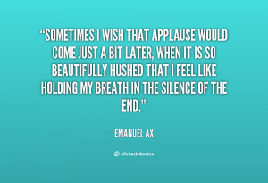 quote-Emanuel-Ax-sometimes-i-wish-that-applause-would-come-62767.png