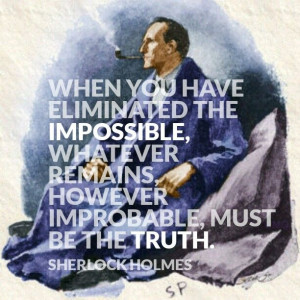 sherlock holmes quote.. How can we know what's impossible?