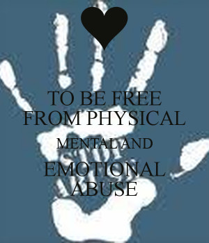 TO BE FREE FROM PHYSICAL MENTAL AND EMOTIONAL ABUSE