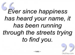 ever since happiness has heard your name hafiz