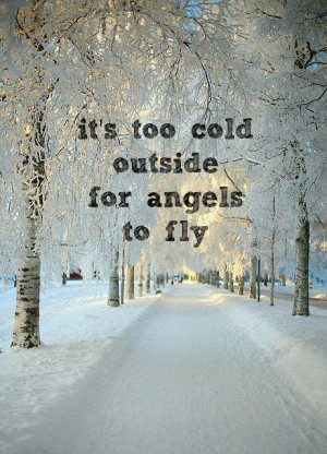 It's Too Cold Outside For Angels To Fly ~ Love Quote