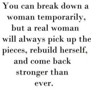 You Can Break Down A Woman Temporarily , but a real woman will always ...