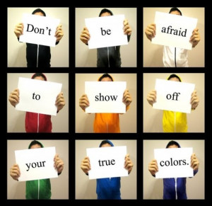 Dont be afraid to show off your true colors