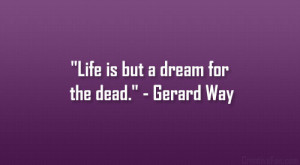 """Life is but a dream for the dead."""" – Gerard Way"""