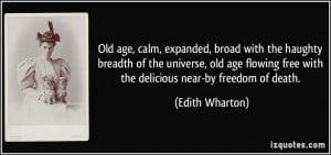 age, calm, expanded, broad with the haughty breadth of the universe ...