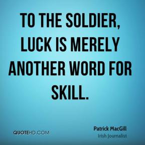 Patrick MacGill - To the soldier, luck is merely another word for ...