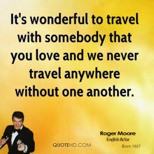 roger-moore-roger-moore-its-wonderful-to-travel-with-somebody-that.jpg