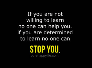 Positive Quote: If you are not willing to learn no one can help you…