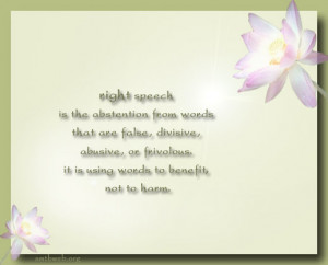Right Speech Right Speech is the abstention from words that are false ...