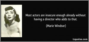 Most actors are insecure enough already without having a director who ...